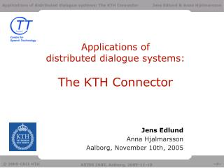Applications of  distributed dialogue systems: The KTH Connector