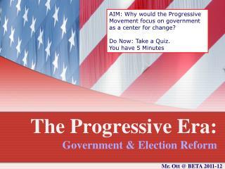 The Progressive Era:  Government & Election Reform