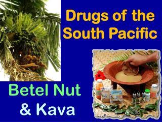 Betel Nut  & Kava