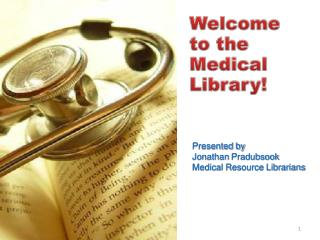 Presented by Jonathan  Pradubsook Medical Resource Librarians