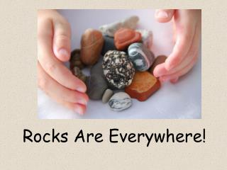 Rocks Are Everywhere!