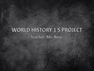 WORLD HISTORY 1 S PROJECT