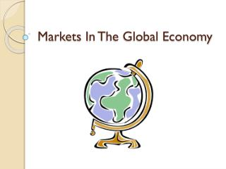 Markets  I n  T he Global Economy