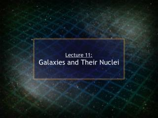 Lecture 11: Galaxies and Their Nuclei