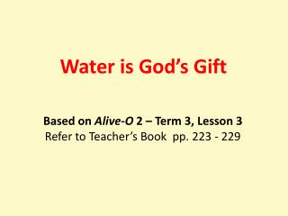 Based on  Alive-O  2 – Term 3, Lesson 3 Refer to Teacher's Book  pp. 223 - 229