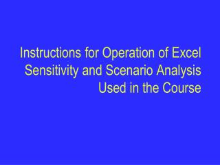 Instructions for Operation of Excel Sensitivity and Scenario Analysis Used in the Course