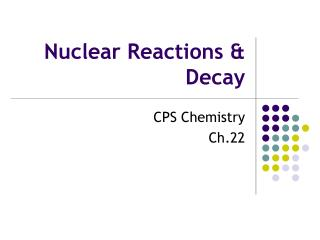 Nuclear Reactions & Decay