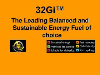 32Gi™ The Leading Balanced and Sustainable Energy Fuel of choice