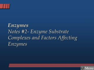 Enzymes Notes #2- Enzyme Substrate Complexes and Factors Affecting Enzymes
