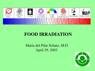 FOOD IRRADIATION Maria del Pilar Solano, M.D.                    April 29, 2003
