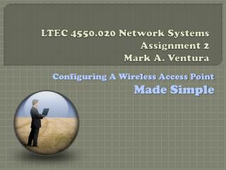 LTEC 4550.020 Network Systems Assignment 2  Mark A. Ventura