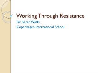 Working Through Resistance