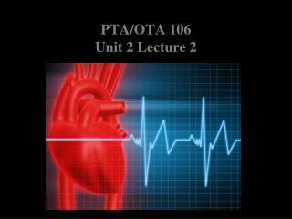 PTA/OTA  106  Unit 2 Lecture 2