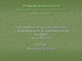 25 años de democracia local X Seminario sobre gestión pública local Gijón, 29/04/04