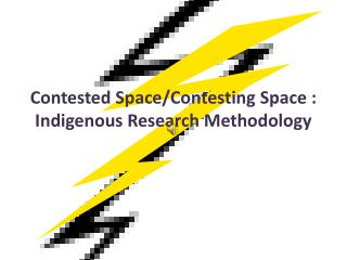 Contested Space/Contesting Space : Indigenous Research Methodology