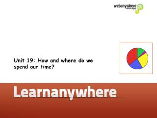 Unit 19: How and where do we  spend our time?