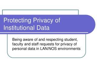 Protecting Privacy of Institutional Data