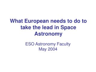 What European needs to do to take the lead in Space Astronomy