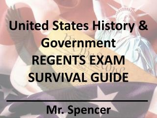 United States History & Government  REGENTS EXAM SURVIVAL GUIDE