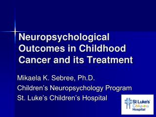 Neuropsychological Outcomes in Childhood Cancer and its Treatment
