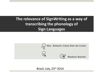 The relevance of  SignWriting  as a way of transcribing the phonology  of Sign  Languages