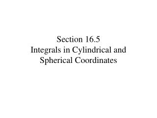 Section 16.5 Integrals in Cylindrical and Spherical Coordinates