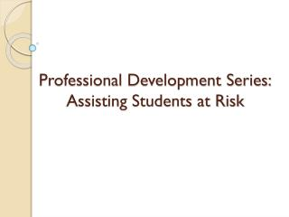 Professional Development Series: Assisting Students at Risk