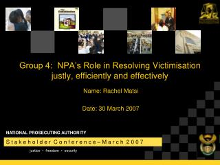 Group 4:  NPA's Role in Resolving  Victimisation  justly, efficiently and effectively