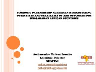Ambassador Nathan Irumba Executive Director  SEATINI nathan.irumba@seatini
