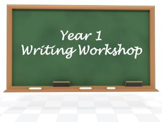 Year 1 Writing Workshop