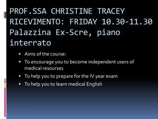 PROF.SSA  CHRISTINE TRACEY RICEVIMENTO: FRIDAY 10.30-11.30 Palazzina  Ex-Scre , piano interrato