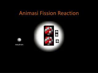 Animasi Fission Reaction