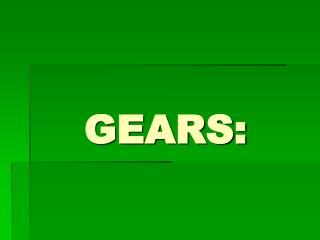 GEARS: