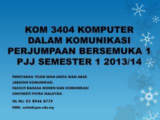 KOM 3404 KOMPUTER DALAM KOMUNIKASI PERJUMPAAN BERSEMUKA 1 PJJ SEMESTER 1 2013/14