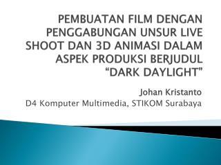 Johan Kristanto  D4 Komputer Multimedia , STIKOM Surabaya