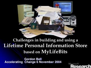 Challenges in building and using a Lifetime Personal Information Store based on MyLifeBits