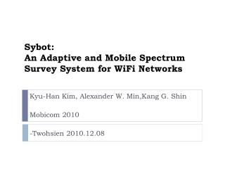 Sybot : An  Adaptive and Mobile Spectrum Survey  System for  WiFi  Networks