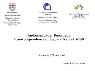 Andamento del  fenomeno tossicodipendenza in Liguria, Report 2008             Genova, 12 febbraio 2009   Sonia Salvini,