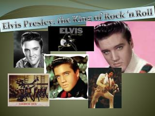 Elvis Presley: the King  of  Rock 'n  Roll