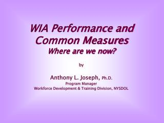 WIA Performance and Common Measures Where are we now