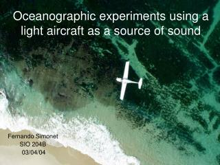 Oceanographic experiments using a light aircraft as a source of sound
