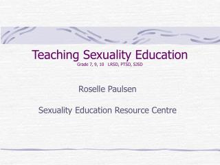 Teaching Sexuality Education Grade 7, 9, 10   LRSD, PTSD, SJSD