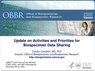 Update on Activities and Priorities for Biospecimen Data Sharing Carolyn Compton, MD, PhD