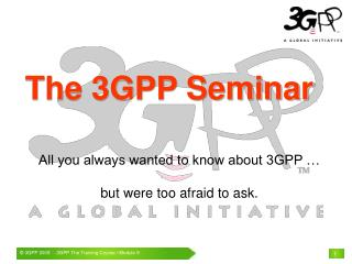 All you always wanted to know about 3GPP … but were too afraid to ask.