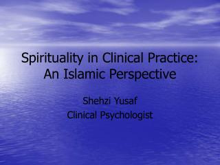 Spirituality in Clinical Practice: An Islamic Perspective