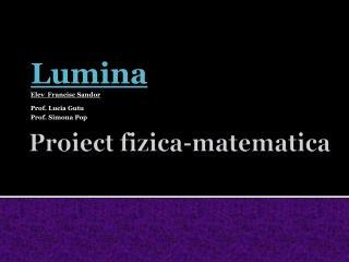 Proiect  fizica- matematica