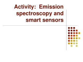 Activity:  Emission spectroscopy and smart sensors