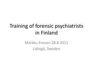 Training of forensic psychiatrists in Finland