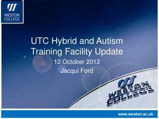 UTC Hybrid and Autism Training Facility Update 12 October 2012 Jacqui Ford
