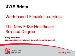 UWE Bristol Work-based Flexible Learning:  The New  FdSc  Healthcare Science Degree